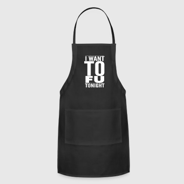 Sexy Vegetarian I Want TO FU Vegan - Adjustable Apron