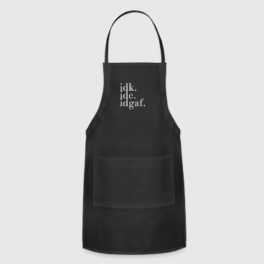 Idk, Idc, Idgaf, Design For All That Just Dont Care - Simple Easy IDC - Adjustable Apron
