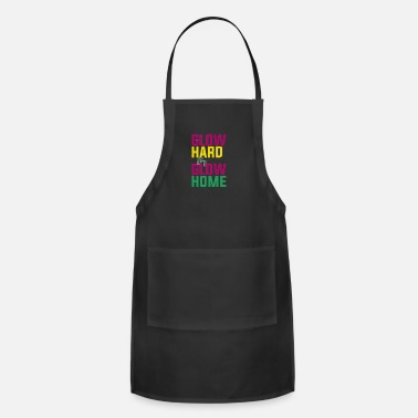 Glowing Glow Hard or Glow Home - Adjustable Apron