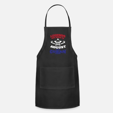Cuban Legends Are Born In August With Cuban Blood - Adjustable Apron