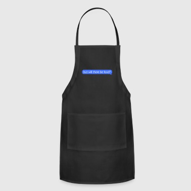 But Will There Be food Message - Adjustable Apron