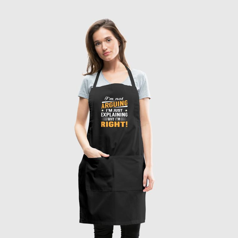 I'm not arguing right - Adjustable Apron
