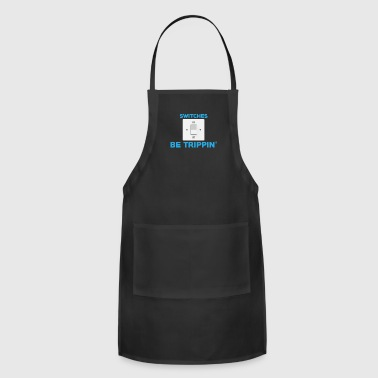 Funny Electrician Switches Be Trippin' - Adjustable Apron
