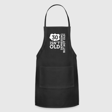 Old 30 Is Not Old. Depressing, But Not Old! - Adjustable Apron