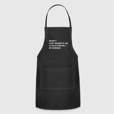 maturity is not measured by age - Adjustable Apron