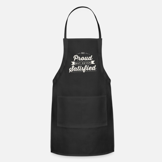 Never Aprons - Be Proud But Never Satisfied Inspirational Saying - Apron black