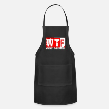 Wtf Fireball WTF Where's The Fireball Alcohol Cool Party Funny - Apron