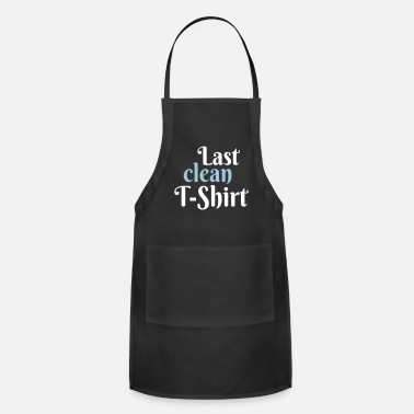 Clean What It Is Last clean T-Shirt - Adjustable Apron