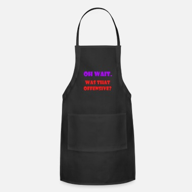 Offensive was that offensive - Adjustable Apron