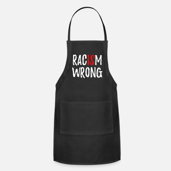 Racism Aprons - Racism Is Wrong Anti Racism - Apron black