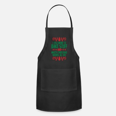 Just I Just Want To Bake Stuff And Watch Christmas - Apron