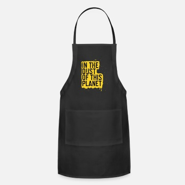 Dust in the dust of this planet - Apron