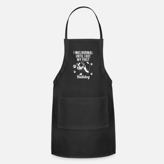 My Aprons - I Was Normal Until I Got My First Bulldog - Apron black