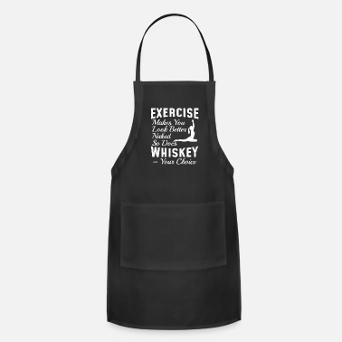 exercise makes you look better naked whiskey too - Apron