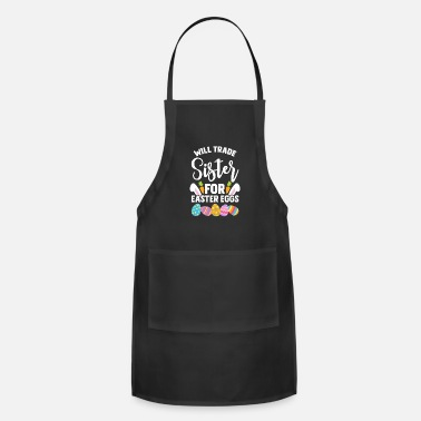 Will Trade Sister For Easter Eggs Sibling graphic - Apron