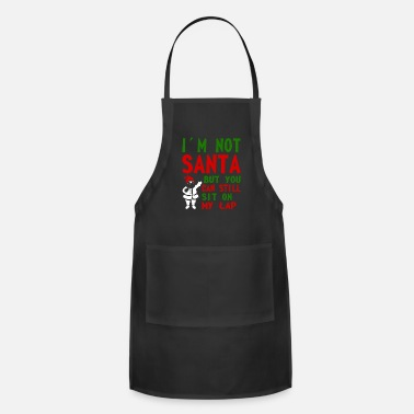 Santa Claus Im Not Santa You Can Still Sit On My Lap Christmas - Apron