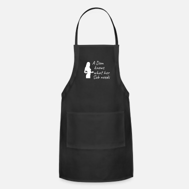 Sado Maso A Dom knows what her Sub needs BDSM Submissive Tee - Adjustable Apron