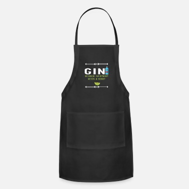 Because Gin Because everybody Needs A Hobby - Apron