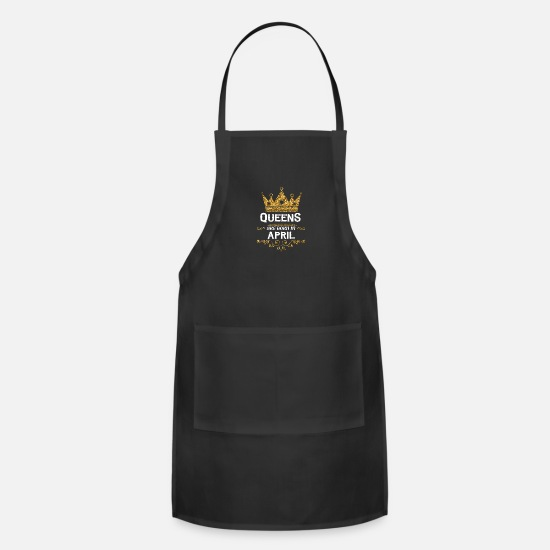 Birthday Aprons - queens are born in april - Apron black