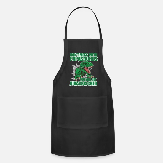 Daddy Aprons - Don't Mess With Papasaurus You Get Jurasskicked - Apron black