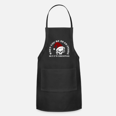 Occasion When Youre Dead Inside But It Christmas Skull Xmas - Adjustable Apron