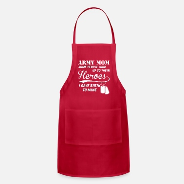 Birth Army mom some people look up to their heroes i - Apron