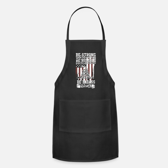 Men Badass Meme T-shirts Aprons - Be strong when you are weark be humble when you - Apron black