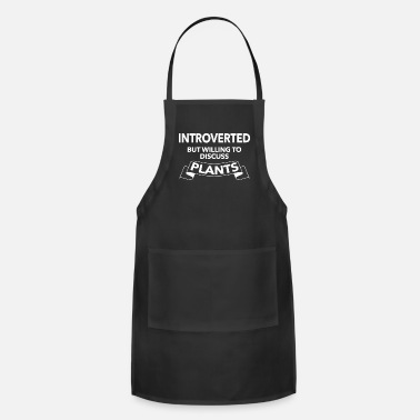 Willing Introverted But Willing to Discuss Plants - Apron