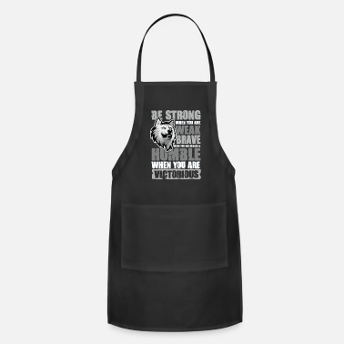 Be Strong When You Are Weak Be Strong when you are Weak wolf power motivation - Apron