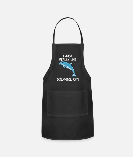 Really Aprons - I Just Really Like Dolphins, OK? - Apron black