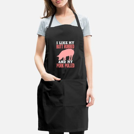 I Like My Butt Rubbed And My Pork Pulled Adjustable Apron