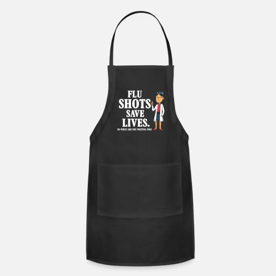 Pharmacy Aprons - Flu shots save lifes, funny doctor quote,medicine - Apron black