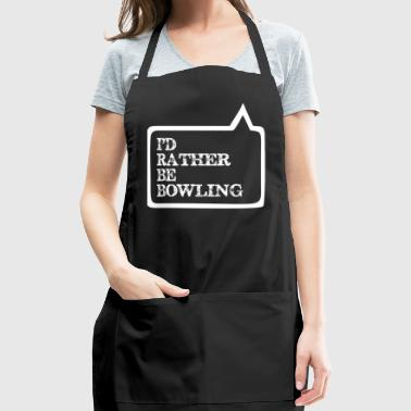 I Did Rather Be Bowling - Adjustable Apron