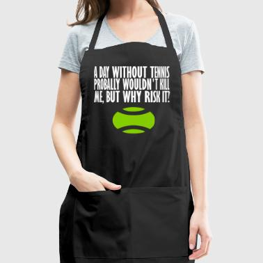 a day without tennis - Adjustable Apron