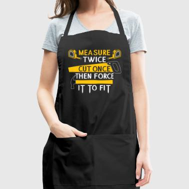 Measure Twice Cut Once Force It To Fit Gift - Adjustable Apron