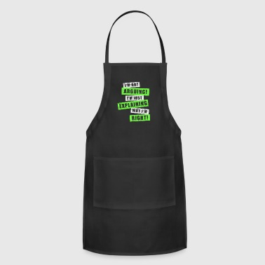 I'm Not Arguing, I'm Explaining Why I'm Right Tee - Adjustable Apron
