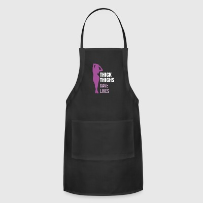 Thick Thighs Save Lives funny gift - Adjustable Apron