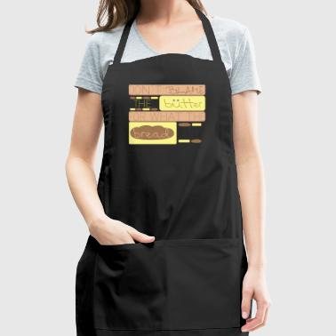 Don't Blame The Butter For What The Bread Did - Adjustable Apron