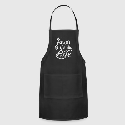Paws and enjoy life - Shirt as gift for pet owner - Adjustable Apron