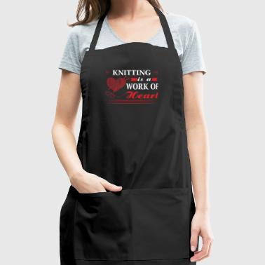 Knitting Is A Work Of Heart - Funny Knitting Hear - Adjustable Apron
