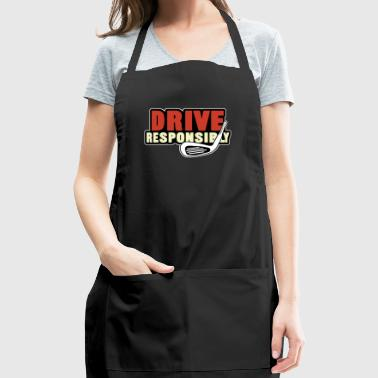 drive responsibly - Adjustable Apron