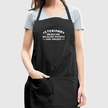 Veterinary Medicine Because People Are Gross - Adjustable Apron