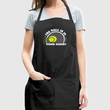 Tennis Gifts - The Ball Is In Your Court - Adjustable Apron