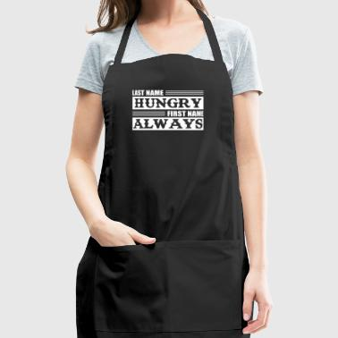 Last Name Hungry First Name Always Funny Hungry Sh - Adjustable Apron