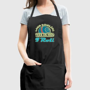 Lawn Bowling Gifts This Is How I Roll - Adjustable Apron