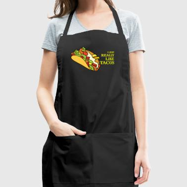 I just really like Tacos - Adjustable Apron