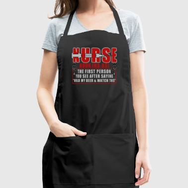 Hold My Beer And Watch This T Shirt, Nurse T Shirt - Adjustable Apron