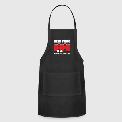 Beer Pong My Balls Are Always Wet - Adjustable Apron