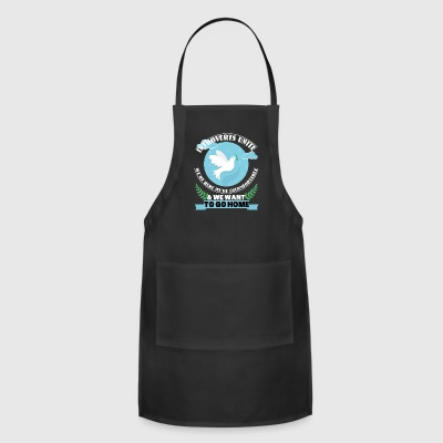 Introverts Unite We Want To Go Home T Shirt - Adjustable Apron