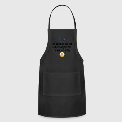 Life without a working pair of earphones - Adjustable Apron